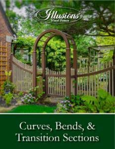 Illusions Vinyl Fence PVC Vinyl Fence Curves, Bends, and Transition Section Brochure. An in depth selection of available Illusions Fence custom sections.